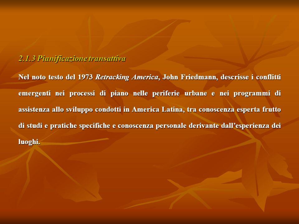 2.1.3 Pianificazione transattiva Nel noto testo del 1973 Retracking America, John Friedmann, descrisse i conflitti emergenti nei processi di piano nel