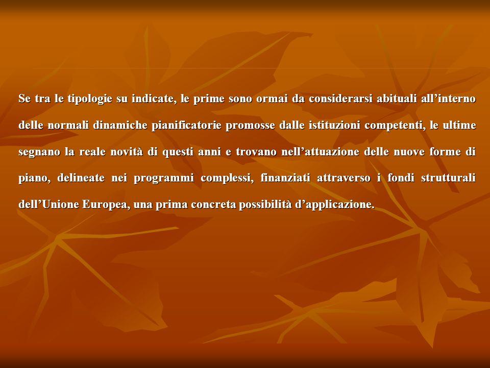 Se tra le tipologie su indicate, le prime sono ormai da considerarsi abituali allinterno delle normali dinamiche pianificatorie promosse dalle istituz