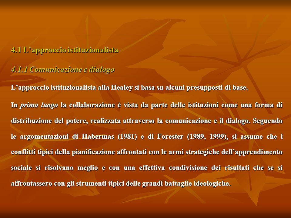 4.1 Lapproccio istituzionalista 4.1.1 Comunicazione e dialogo Lapproccio istituzionalista alla Healey si basa su alcuni presupposti di base. In primo
