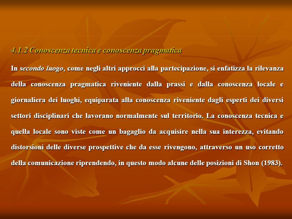 4.1.2 Conoscenza tecnica e conoscenza pragmatica In secondo luogo, come negli altri approcci alla partecipazione, si enfatizza la rilevanza della cono
