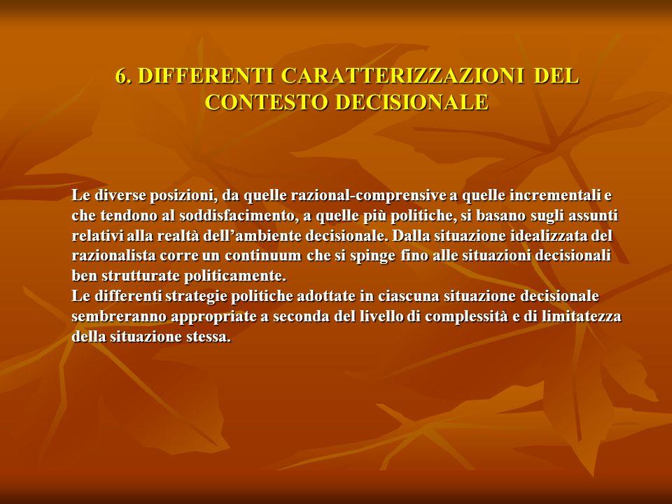 6. DIFFERENTI CARATTERIZZAZIONI DEL CONTESTO DECISIONALE Le diverse posizioni, da quelle razional-comprensive a quelle incrementali e che tendono al s