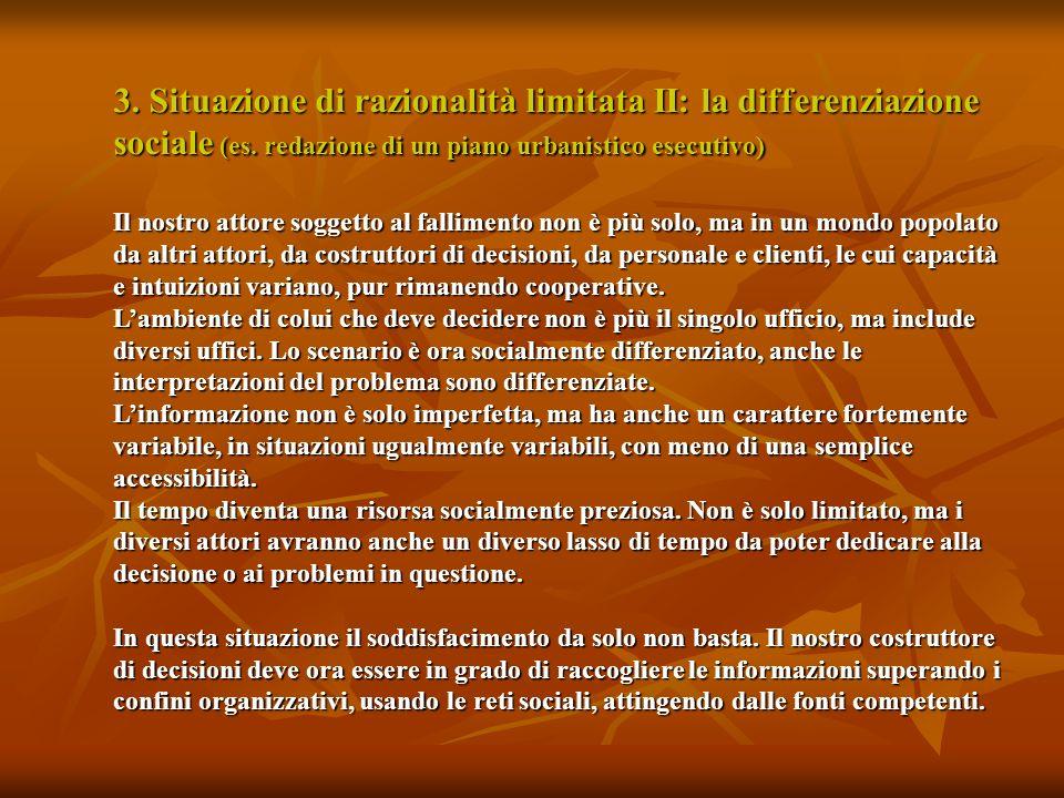 3. Situazione di razionalità limitata II: la differenziazione sociale (es. redazione di un piano urbanistico esecutivo) Il nostro attore soggetto al f