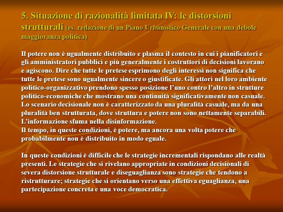 5. Situazione di razionalità limitata IV: le distorsioni strutturali (es. redazione di un Piano Urbanistico Generale con una debole maggioranza politi