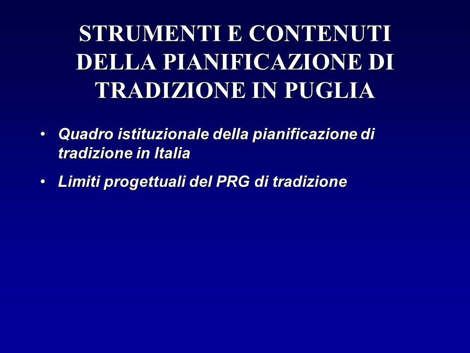 STRUMENTI E CONTENUTI DELLA PIANIFICAZIONE DI TRADIZIONE IN PUGLIA Quadro istituzionale della pianificazione di tradizione in ItaliaQuadro istituziona