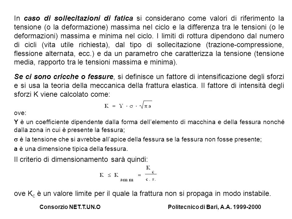 Consorzio NET.T.UN.OPolitecnico di Bari, A.A. 1999-2000 In caso di sollecitazioni di fatica si considerano come valori di riferimento la tensione (o l