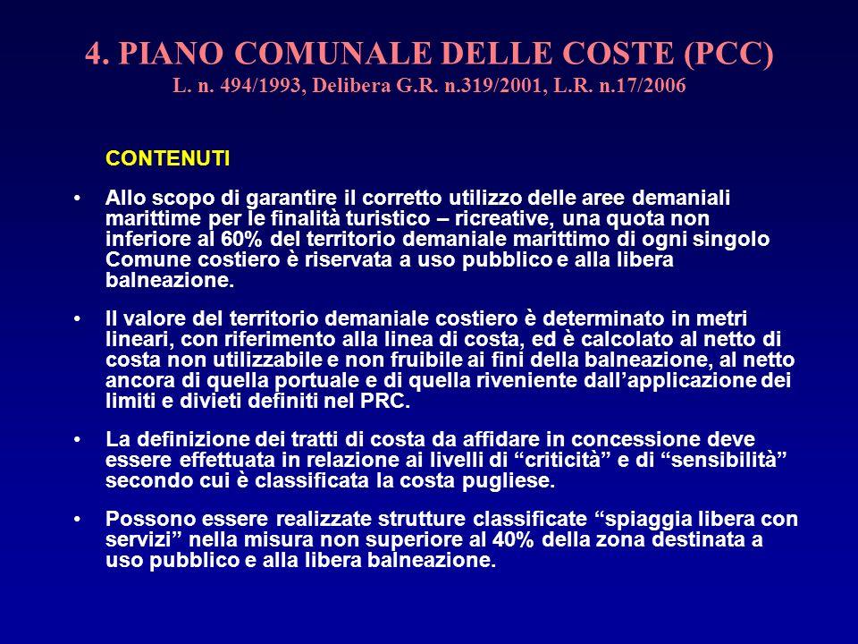 4. PIANO COMUNALE DELLE COSTE (PCC) L. n. 494/1993, Delibera G.R. n.319/2001, L.R. n.17/2006 CONTENUTI Allo scopo di garantire il corretto utilizzo de
