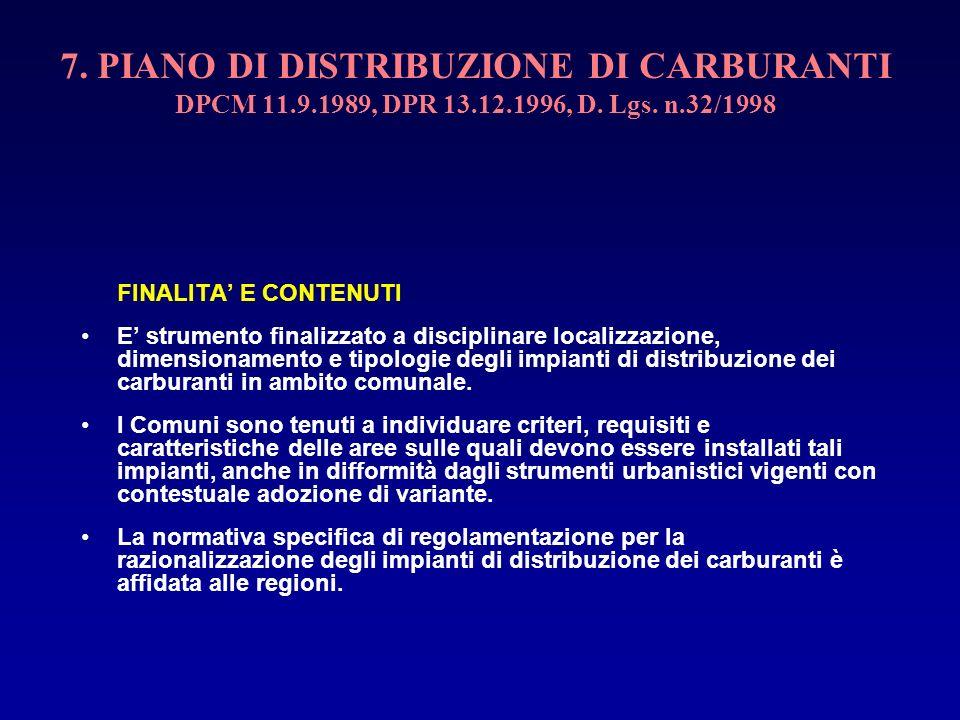 7. PIANO DI DISTRIBUZIONE DI CARBURANTI DPCM 11.9.1989, DPR 13.12.1996, D. Lgs. n.32/1998 FINALITA E CONTENUTI E strumento finalizzato a disciplinare