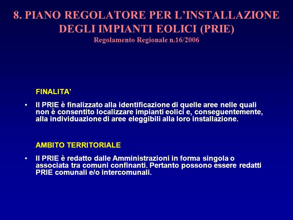 8. PIANO REGOLATORE PER LINSTALLAZIONE DEGLI IMPIANTI EOLICI (PRIE) Regolamento Regionale n.16/2006 FINALITA Il PRIE è finalizzato alla identificazion