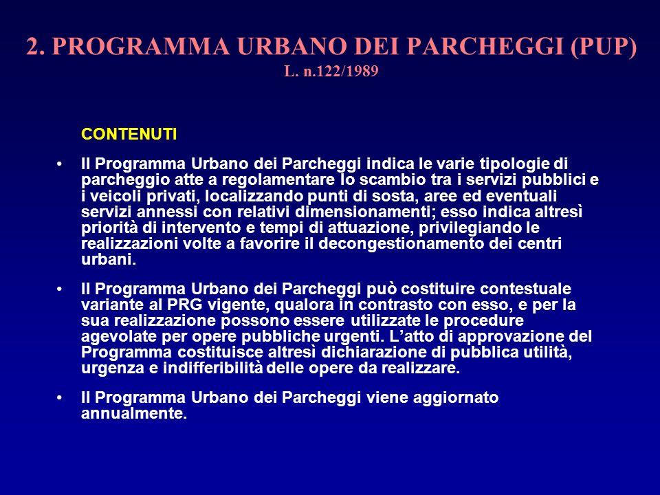 2. PROGRAMMA URBANO DEI PARCHEGGI (PUP) L. n.122/1989 CONTENUTI Il Programma Urbano dei Parcheggi indica le varie tipologie di parcheggio atte a regol