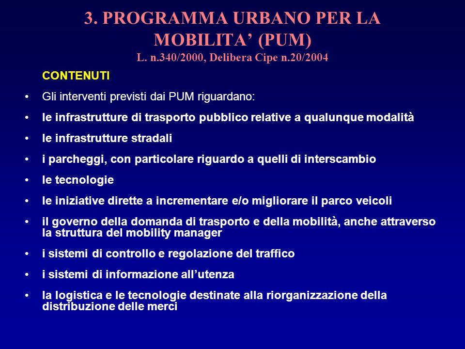 3. PROGRAMMA URBANO PER LA MOBILITA (PUM) L. n.340/2000, Delibera Cipe n.20/2004 CONTENUTI Gli interventi previsti dai PUM riguardano: le infrastruttu