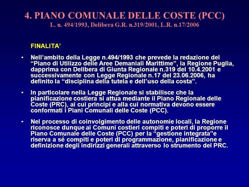 4. PIANO COMUNALE DELLE COSTE (PCC) L. n. 494/1993, Delibera G.R. n.319/2001, L.R. n.17/2006 FINALITA Nellambito della Legge n.494/1993 che prevede la