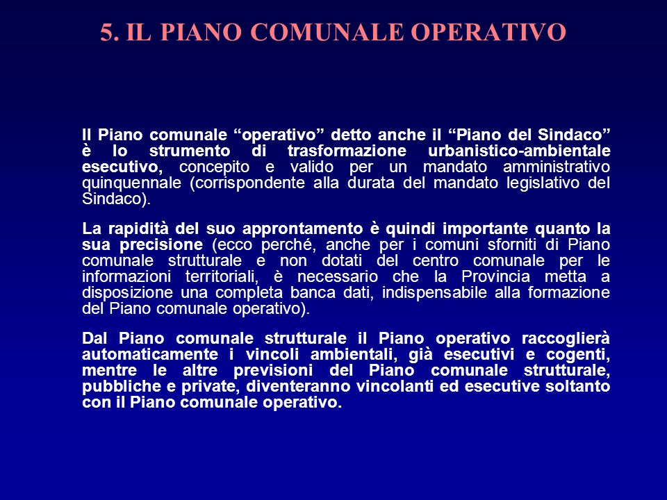 5. IL PIANO COMUNALE OPERATIVO Il Piano comunale operativo detto anche il Piano del Sindaco è lo strumento di trasformazione urbanistico-ambientale es