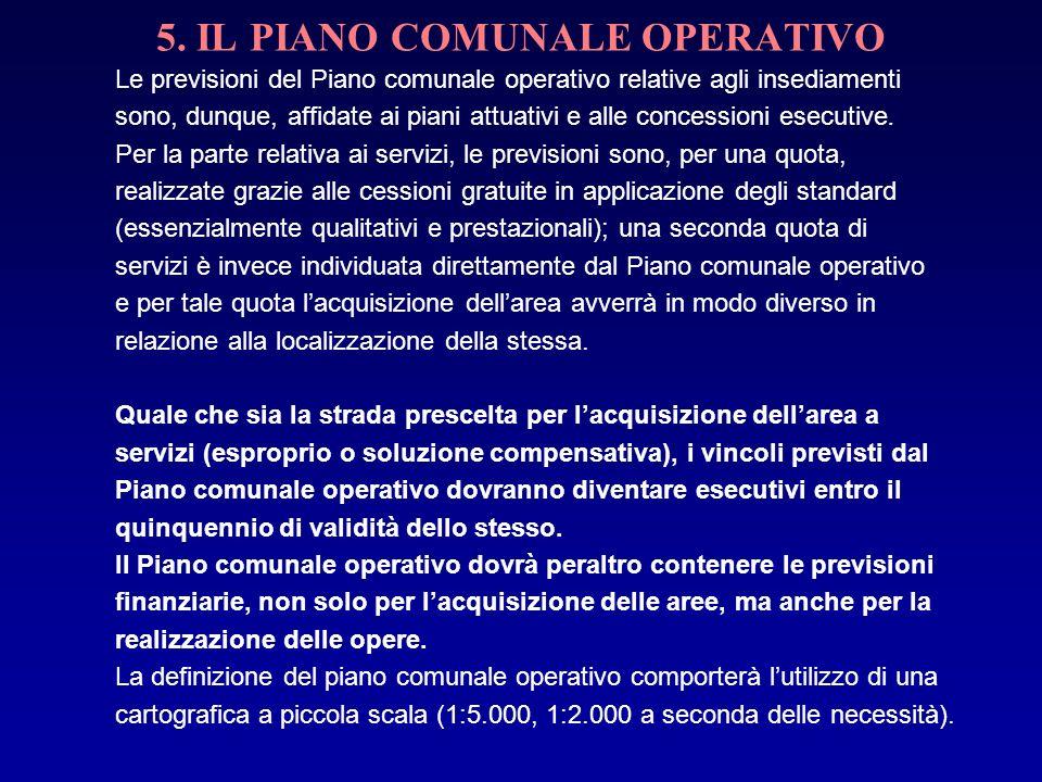 5. IL PIANO COMUNALE OPERATIVO Le previsioni del Piano comunale operativo relative agli insediamenti sono, dunque, affidate ai piani attuativi e alle