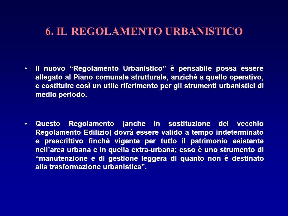 6. IL REGOLAMENTO URBANISTICO Il nuovo Regolamento Urbanistico è pensabile possa essere allegato al Piano comunale strutturale, anziché a quello opera