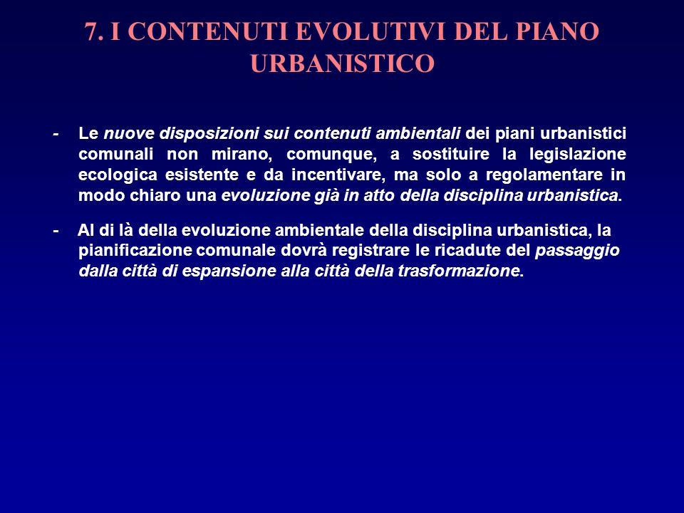 7. I CONTENUTI EVOLUTIVI DEL PIANO URBANISTICO - Le nuove disposizioni sui contenuti ambientali dei piani urbanistici comunali non mirano, comunque, a