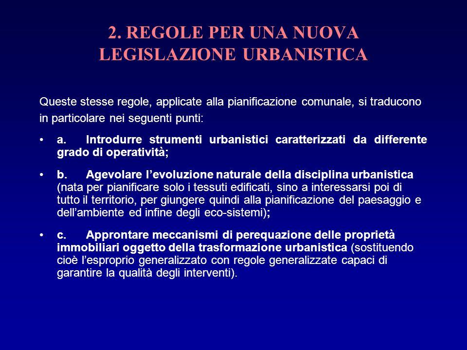 2. REGOLE PER UNA NUOVA LEGISLAZIONE URBANISTICA Queste stesse regole, applicate alla pianificazione comunale, si traducono in particolare nei seguent