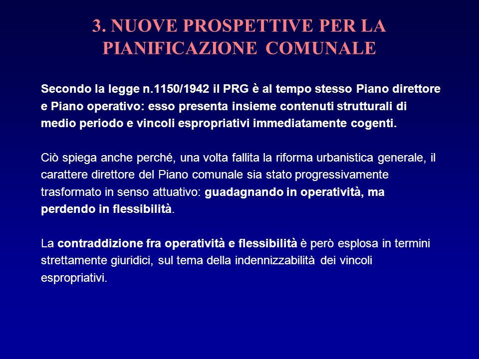 3. NUOVE PROSPETTIVE PER LA PIANIFICAZIONE COMUNALE Secondo la legge n.1150/1942 il PRG è al tempo stesso Piano direttore e Piano operativo: esso pres
