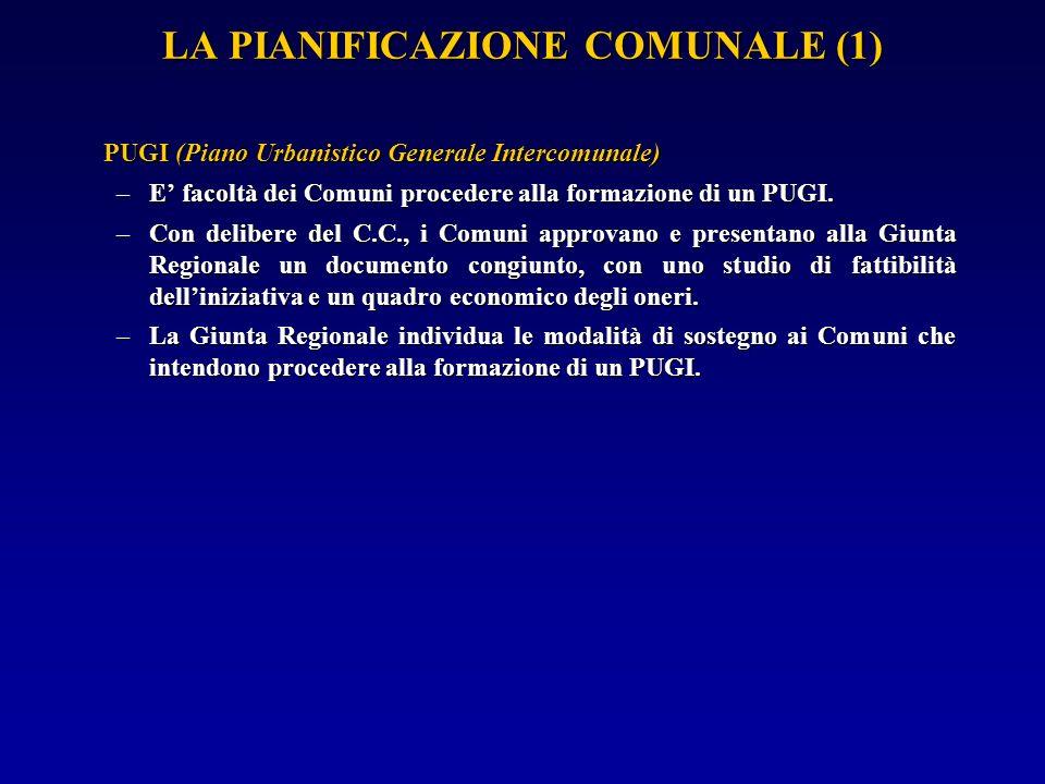 LA PIANIFICAZIONE COMUNALE (1) PUGI (Piano Urbanistico Generale Intercomunale) –E facoltà dei Comuni procedere alla formazione di un PUGI.