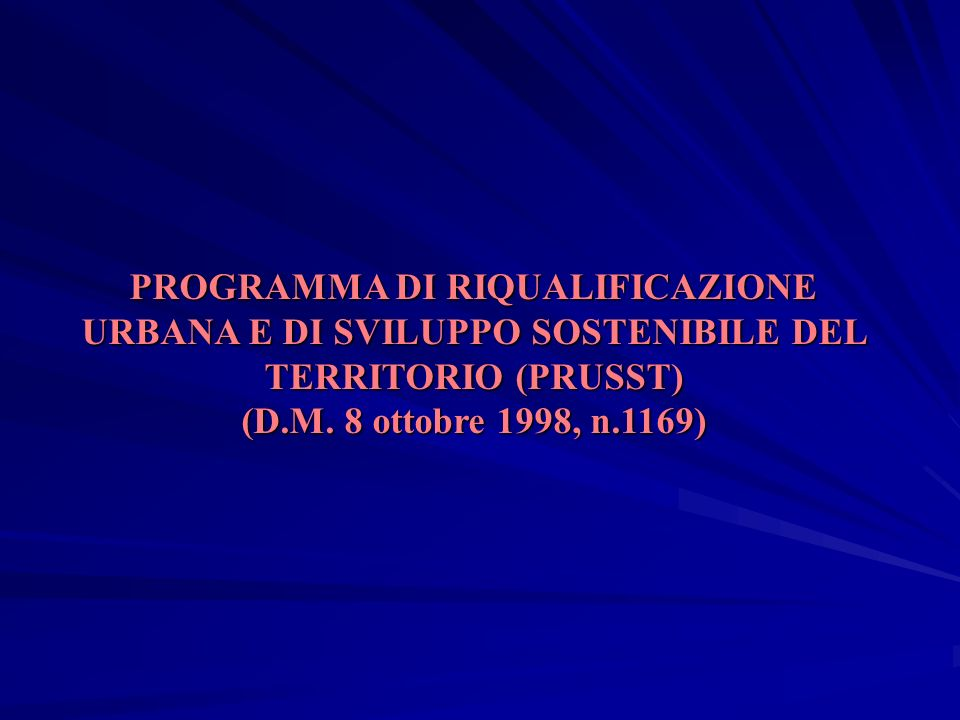 PROGRAMMA DI RIQUALIFICAZIONE URBANA E DI SVILUPPO SOSTENIBILE DEL TERRITORIO (PRUSST) (D.M. 8 ottobre 1998, n.1169)