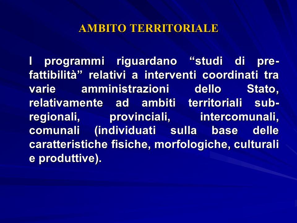 AMBITO TERRITORIALE I programmi riguardano studi di pre- fattibilità relativi a interventi coordinati tra varie amministrazioni dello Stato, relativam