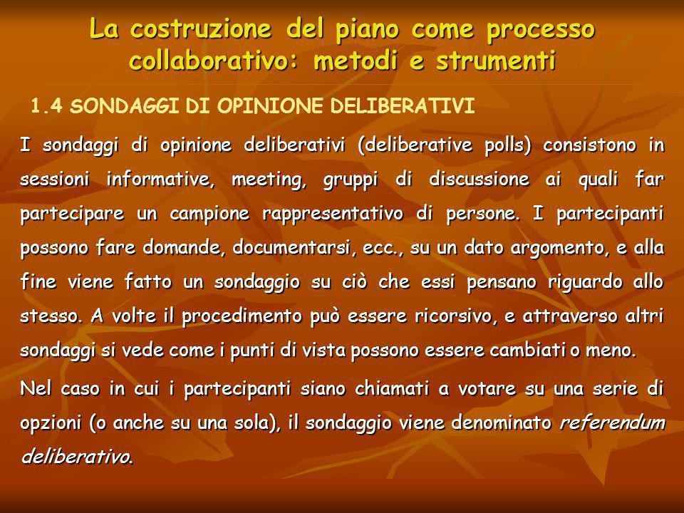 La costruzione del piano come processo collaborativo: metodi e strumenti I sondaggi di opinione deliberativi (deliberative polls) consistono in sessio