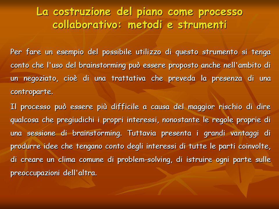 La costruzione del piano come processo collaborativo: metodi e strumenti Per fare un esempio del possibile utilizzo di questo strumento si tenga conto