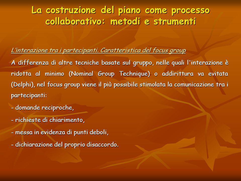 La costruzione del piano come processo collaborativo: metodi e strumenti Linterazione tra i partecipanti. Caratteristica del focus group A differenza