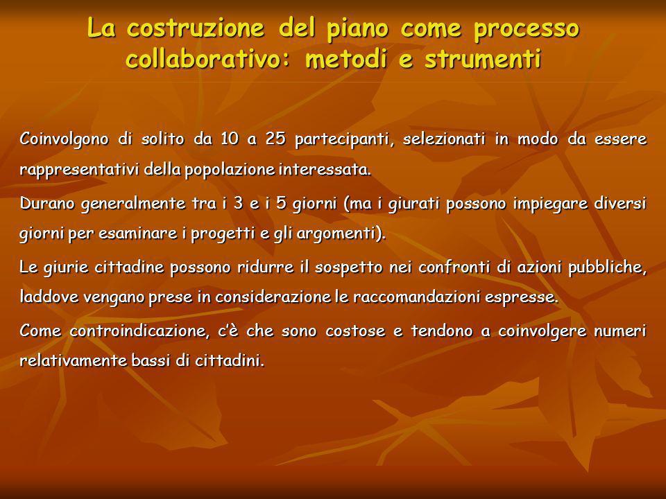 La costruzione del piano come processo collaborativo: metodi e strumenti Coinvolgono di solito da 10 a 25 partecipanti, selezionati in modo da essere
