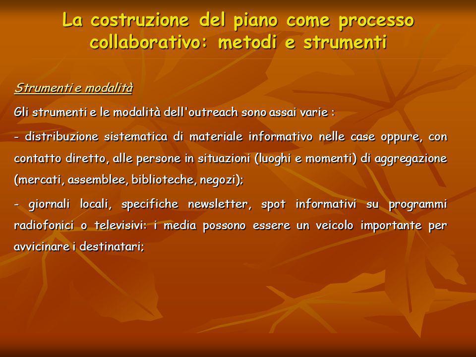 La costruzione del piano come processo collaborativo: metodi e strumenti Strumenti e modalità Gli strumenti e le modalità dell'outreach sono assai var