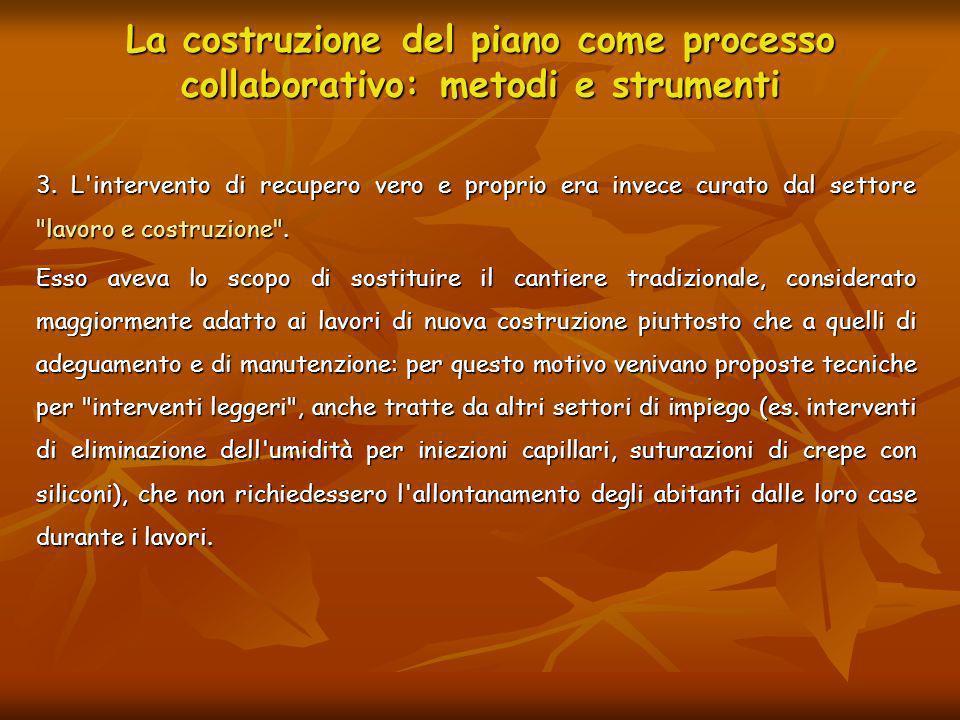 La costruzione del piano come processo collaborativo: metodi e strumenti 3. L'intervento di recupero vero e proprio era invece curato dal settore