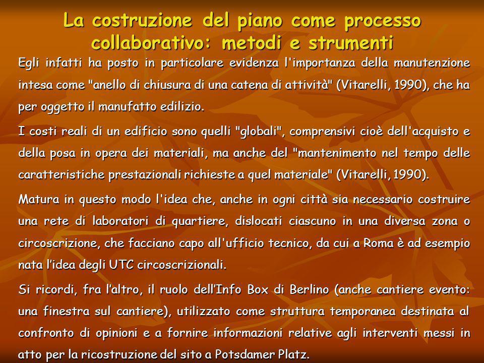 La costruzione del piano come processo collaborativo: metodi e strumenti Egli infatti ha posto in particolare evidenza l'importanza della manutenzione