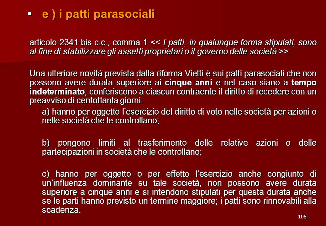 108 e ) i patti parasociali e ) i patti parasociali articolo 2341-bis c.c., comma 1 >: Una ulteriore novità prevista dalla riforma Vietti è sui patti