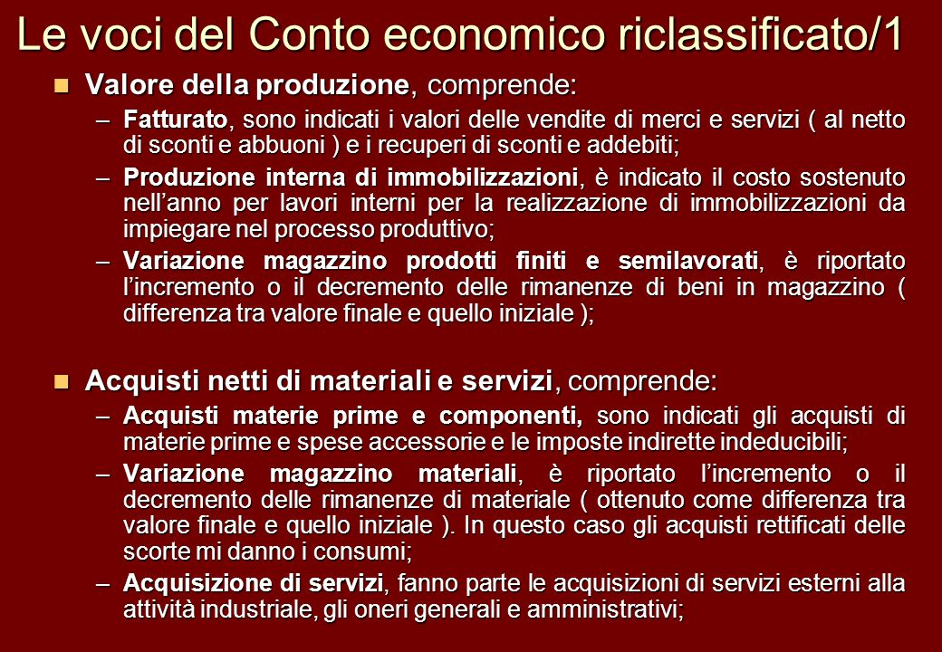 Le voci del Conto economico riclassificato/1 Valore della produzione, comprende: Valore della produzione, comprende: –Fatturato, sono indicati i valor