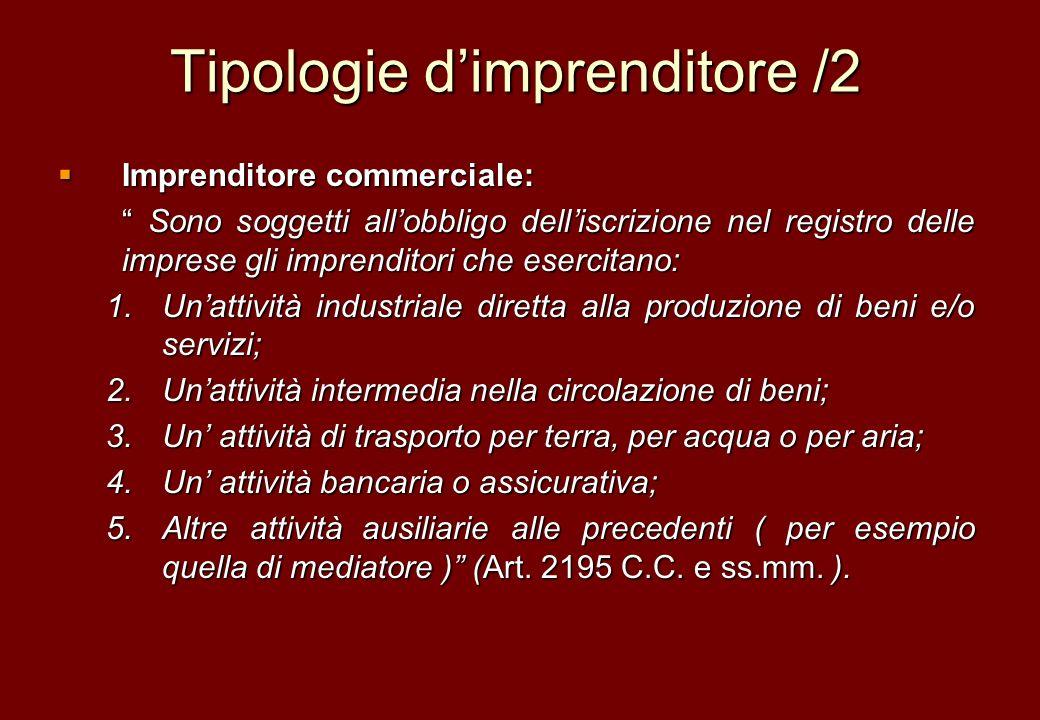 Tipologie dimprenditore /2 Imprenditore commerciale: Imprenditore commerciale: Sono soggetti allobbligo delliscrizione nel registro delle imprese gli