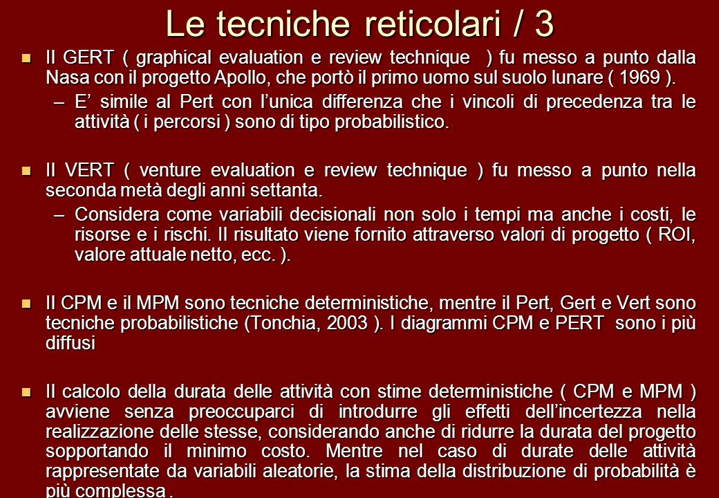 Le tecniche reticolari / 3 Il GERT ( graphical evaluation e review technique ) fu messo a punto dalla Nasa con il progetto Apollo, che portò il primo