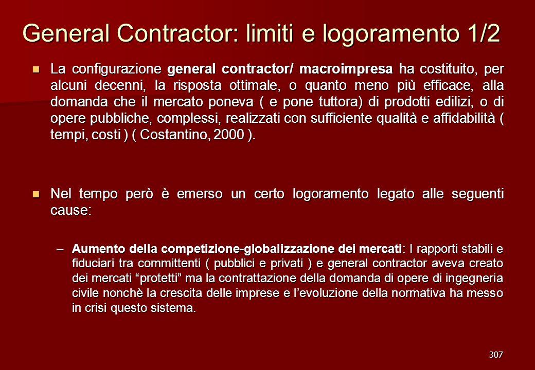 307 General Contractor: limiti e logoramento 1/2 La configurazione general contractor/ macroimpresa ha costituito, per alcuni decenni, la risposta ott