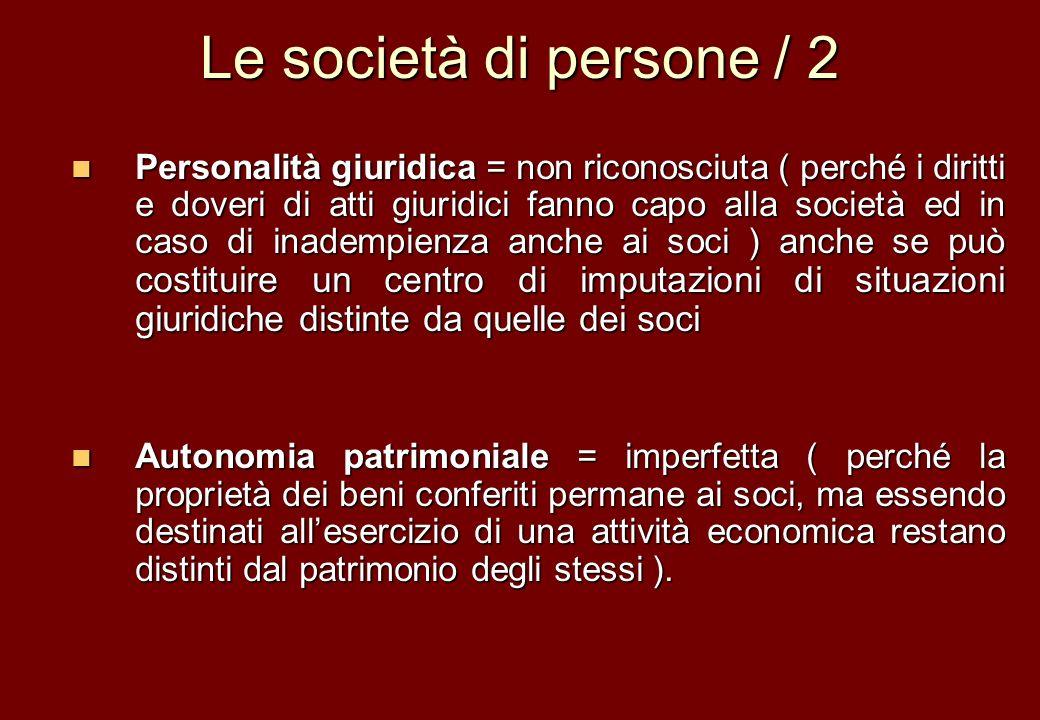 Le società di persone / 2 Personalità giuridica = non riconosciuta ( perché i diritti e doveri di atti giuridici fanno capo alla società ed in caso di