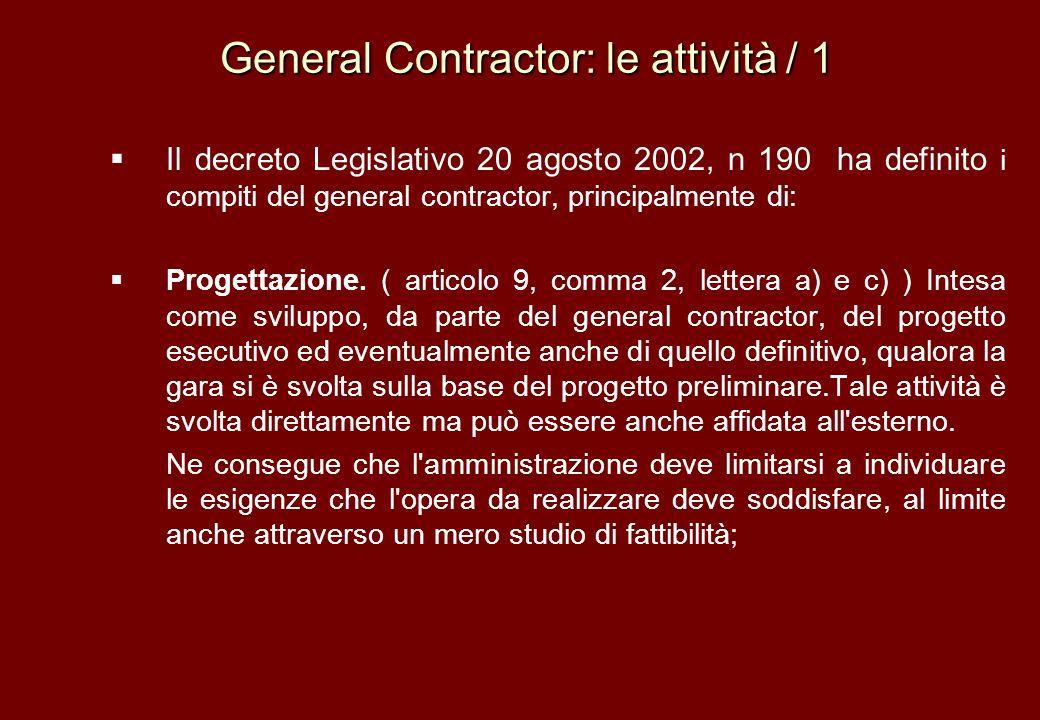 General Contractor: le attività / 1 General Contractor: le attività / 1 Il decreto Legislativo 20 agosto 2002, n 190 ha definito i compiti del general