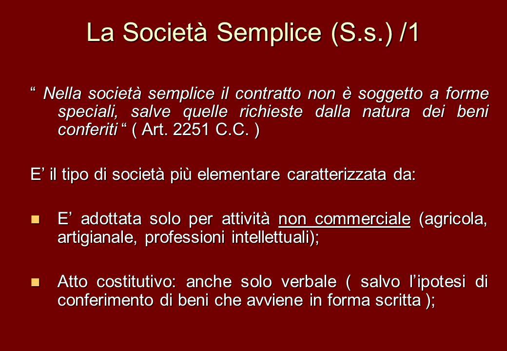 La Società Semplice (S.s.) /1 Nella società semplice il contratto non è soggetto a forme speciali, salve quelle richieste dalla natura dei beni confer