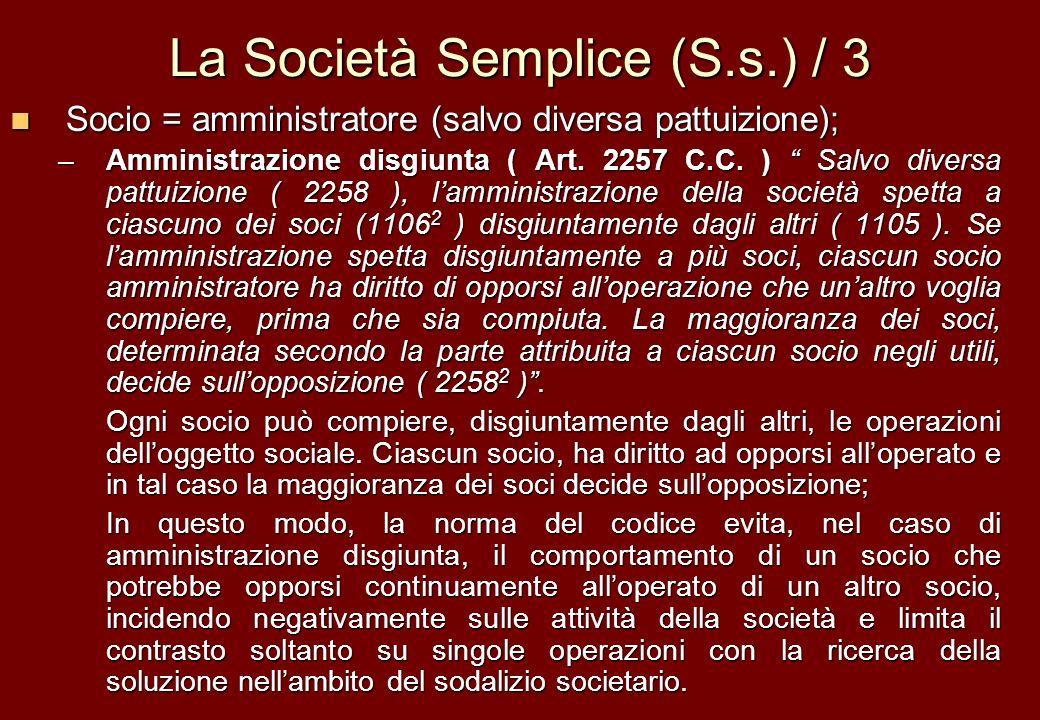 La Società Semplice (S.s.) / 3 Socio = amministratore (salvo diversa pattuizione); Socio = amministratore (salvo diversa pattuizione); –Amministrazion
