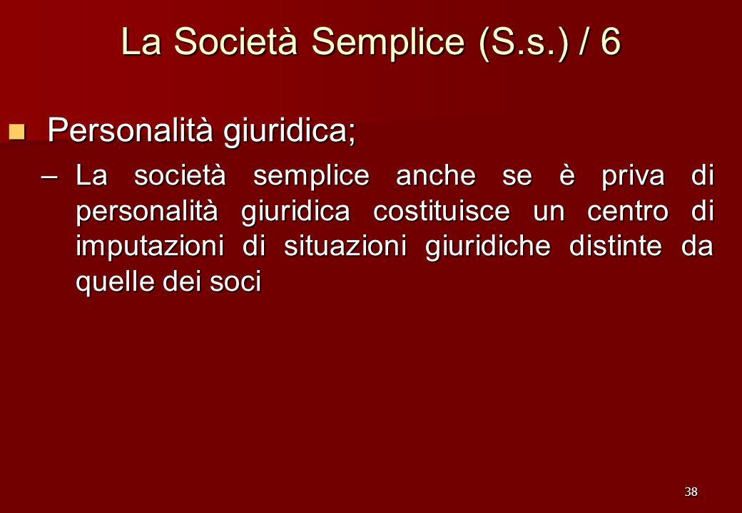 38 La Società Semplice (S.s.) / 6 Personalità giuridica; Personalità giuridica; –La società semplice anche se è priva di personalità giuridica costitu