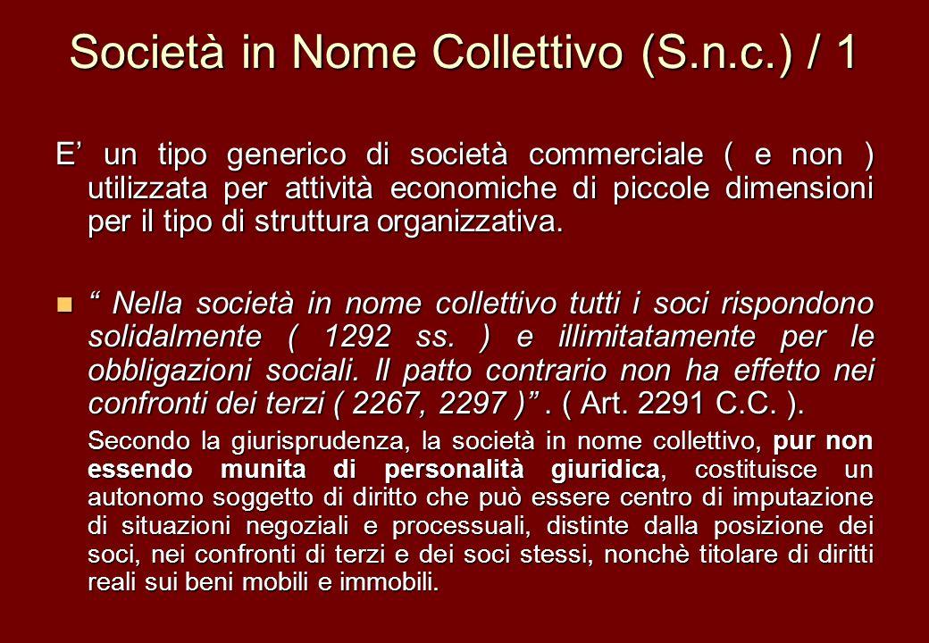 Società in Nome Collettivo (S.n.c.) / 1 E un tipo generico di società commerciale ( e non ) utilizzata per attività economiche di piccole dimensioni p