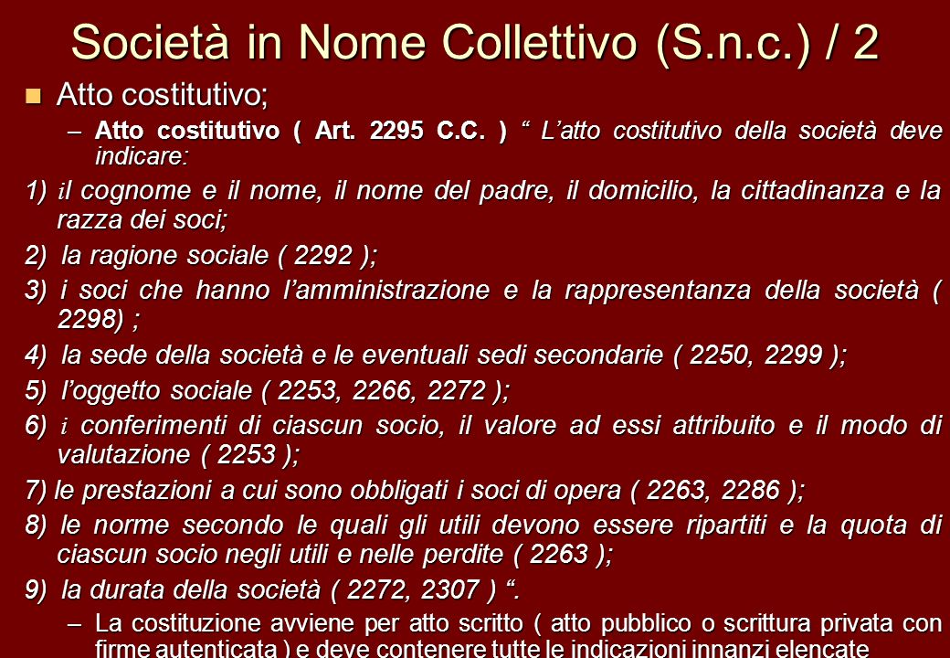 Società in Nome Collettivo (S.n.c.) / 2 Atto costitutivo; Atto costitutivo; –Atto costitutivo ( Art. 2295 C.C. ) Latto costitutivo della società deve