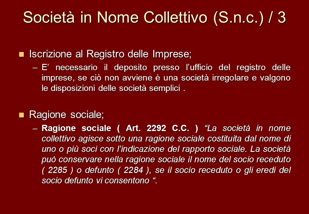 Società in Nome Collettivo (S.n.c.) / 3 Iscrizione al Registro delle Imprese; Iscrizione al Registro delle Imprese; –E necessario il deposito presso l