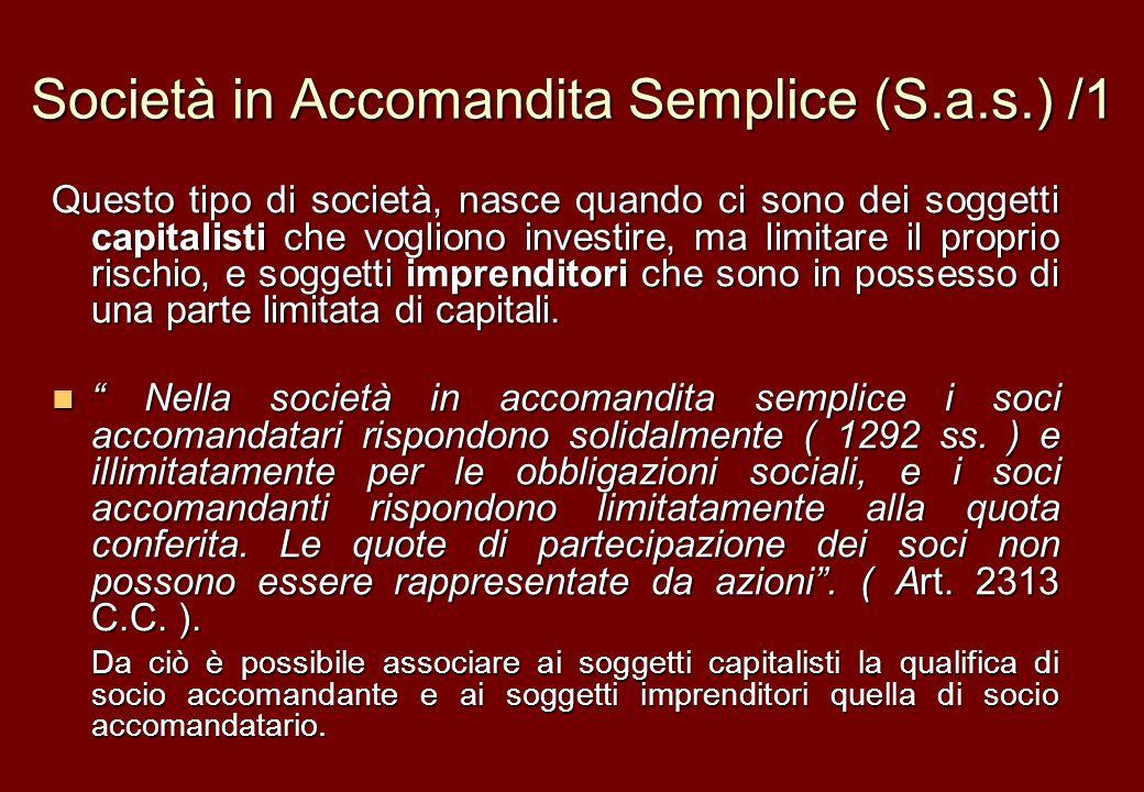 Società in Accomandita Semplice (S.a.s.) /1 Questo tipo di società, nasce quando ci sono dei soggetti capitalisti che vogliono investire, ma limitare