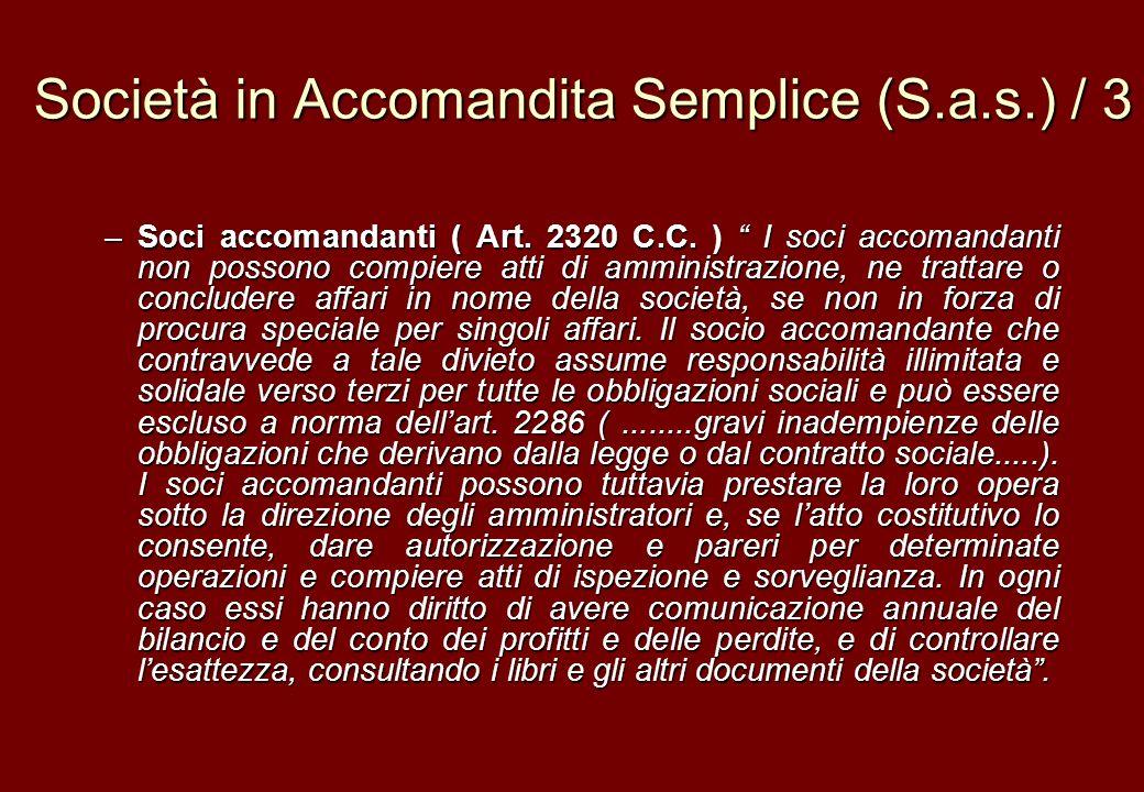 Società in Accomandita Semplice (S.a.s.) / 3 –Soci accomandanti ( Art. 2320 C.C. ) I soci accomandanti non possono compiere atti di amministrazione, n