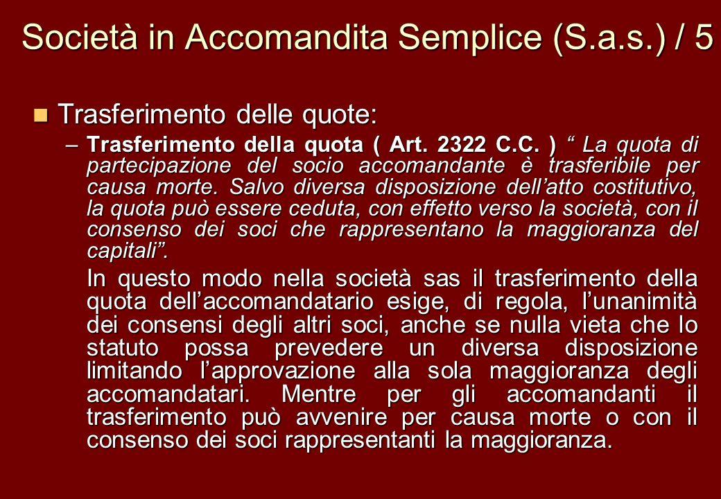 Società in Accomandita Semplice (S.a.s.) / 5 Trasferimento delle quote: Trasferimento delle quote: –Trasferimento della quota ( Art. 2322 C.C. ) La qu