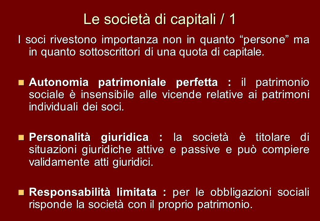 Le società di capitali / 1 I soci rivestono importanza non in quanto persone ma in quanto sottoscrittori di una quota di capitale. Autonomia patrimoni