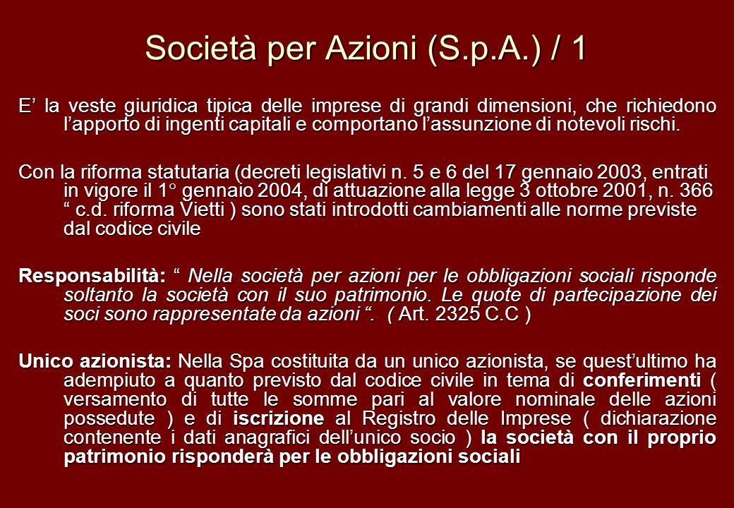 Società per Azioni (S.p.A.) / 1 E la veste giuridica tipica delle imprese di grandi dimensioni, che richiedono lapporto di ingenti capitali e comporta