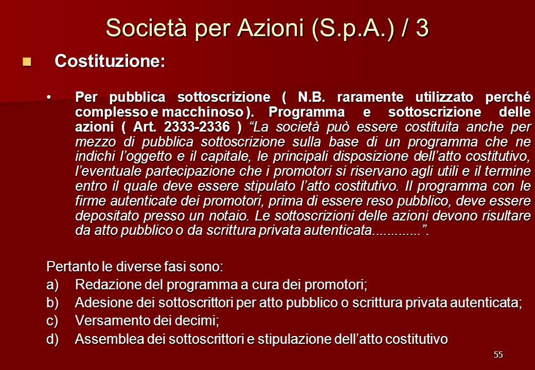 55 Società per Azioni (S.p.A.) / 3 Costituzione: Costituzione: Per pubblica sottoscrizione ( N.B. raramente utilizzato perché complesso e macchinoso )